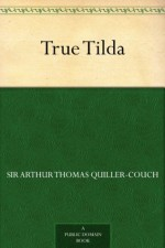 True Tilda (免费公版书) - Arthur Thomas Quiller-Couch