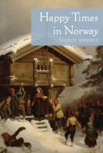 Happy Times in Norway - Sigrid Undset