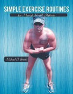 Simple Exercise Routines for Mental Health Patients - Michael J. Smith