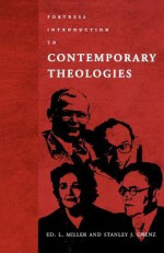 Fortress Introduction to Contemporary Theologies - Ed L. Miller, Stanley J. Grenz, Linda Lael Miller