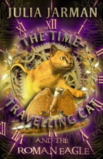 The Time-Travelling Cat and the Roman Eagle - Julia Jarman