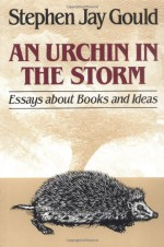 An Urchin in the Storm: Essays About Books and Ideas - Stephen Jay Gould, David A. Levine