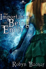 The Importance of Being Emily - Robyn Bachar