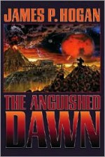 The Anguished Dawn - James P. Hogan