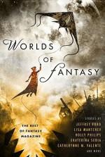 Worlds of Fantasy: The Best of Fantasy Magazine SC - Jeffrey Ford, Cat Rambo, Catherynne M. Valente, Holly Phillips, Ekaterina Sedia, Lisa Mantchev, Sean Wallace