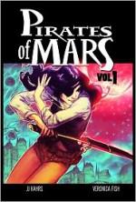 Pirates of Mars Volume 1 - J.J. Kahrs, Veronica Fish