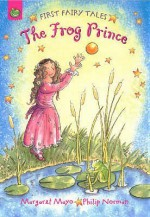 The Frog Prince (First Fairy Tales) - Margaret Mayo
