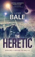 The Heretic (Beyond the Wall, #1) - Lucas Bale