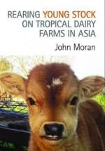 Rearing Young Stock on Tropical Dairy Farms in Asia - John Moran