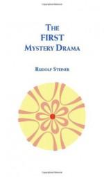 First Mystery Drama - Rudolf Steiner