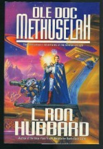 Ole Doc Methuselah: The Intergalactic Adventures of the Soldier of Light - L. Ron Hubbard