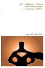 A Thousand Faces, the Quarterly Journal of Superhuman Fiction: Issue #12: July 2010 - Frank Byrns, Jeff Macfee, Andrew Salmon, Jacob Edwards, Andrew Salomon, John J. Rust, Berrien C. Henderson, Donald Jacob Uitvlugt, Chris Castle, Robert Neilson, Nick C. Piers, Michael McMullen, Greg Boxer