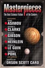 Masterpieces: The Best Science Fiction of the 20th Century - Robert A. Heinlein, Orson Scott Card, Harlan Ellison, Karen Joy Fowler, Ursula K. Le Guin, William Gibson, Arthur C. Clarke, Brian W. Aldiss, Isaac Asimov, Robert Silverberg, Frederik Pohl, R.A. Lafferty, George R.R. Martin, Michael Swanwick, Terry Bisson, C.J. Cherryh,