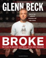 Broke : The Plan to Restore our Trust, Truth and Treasure - Glenn Beck, Kevin Balfe