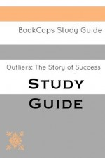 Study Guide - Outliers: The Story of Success (A BookCaps Study Guide) - BookCaps