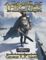 A Game of Thrones: D20-Based Open Gaming RPG - George R.R. Martin, Michelle Lyons, Dennis Calero, Sam Johnson, William O'Connor, Mark Evans, Jesse Scoble, Elissa Carey, Jonathan Cassie, Simone Cooper, Debbie Gallagher, Wil Upchurch, Christopher Young, Ian Sturrock, Paul Jackson, Gary London, Karen A. McLarney, Paul Tu