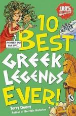 10 Best Greek Legends Ever! - Terry Deary, Michael Tickner