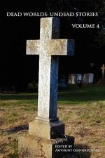 Dead Worlds: Undead Stories, Volume 4 - Anthony Giangregorio, William R.D. Wood