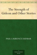 The Strength of Gideon and Other Stories - Paul Laurence Dunbar, E. W. (Edward Windsor) Kemble