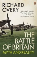 The Battle of Britain: Myth and Reality - Richard Overy
