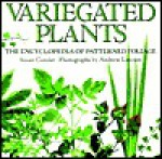 Variegated Leaves: The Encyclopedia of Patterned Foliage - Susan Conder, Andrew Lawson