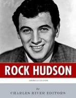 American Legends: The Life of Rock Hudson - Charles River Editors