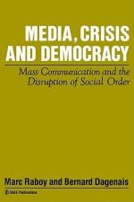 Media, Crisis and Democracy: Mass Communication and the Disruption of Social Order - Marc Raboy, Bernard Dagenais