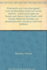 Phantastik Und Unschlussigkeit: Zum Strukturellen Kriterium Eines Genres: Untersuchungen an Texten Von Hanns Heinz Ewers Und Gustav Meyrink - Thomas Wortche
