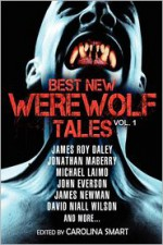 Best New Werewolf Tales (Vol.1) - James Roy Daley, Jonathan Maberry, John Everson