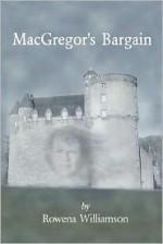 MacGregor's Bargain - Rowena Williamson, Philip Williamson