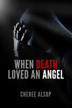 When Death Loved an Angel - Cheree Alsop