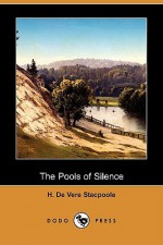The Pools of Silence (Dodo Press) - Henry de Vere Stacpoole