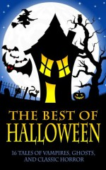 The Best of Halloween (Dracula, Frankenstein, The Legend of Sleepy Hollow, The Phantom of the Opera, and 13 More Works of Vampires, Ghosts, and Classic Horror) - 'Bram Stoker', 'Robert Louis Stevenson', 'H.G. Wells', 'Edgar Allen Poe', 'Gaston Leroux', 'W.W. Jacobs', 'Oscar Wilde', 'Henry James', 'Maplewood Books', Mary Shelley