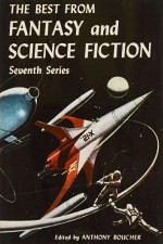 The Best from Fantasy and Science Fiction 7 - Anthony Boucher
