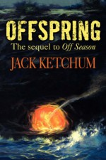 Offspring: The Sequel to Off Season - Jack Ketchum, Neal McPheeters