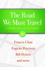 The Road We Must Travel: A Personal Guide for Your Journey - Francis Chan, Bill Hybels, Eugene Peterson