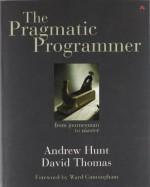 The Pragmatic Programmer: From Journeyman to Master - David Thomas, Andrew Hunt