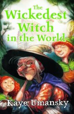 The Wickedest Witch in the World. Kaye Umansky - Kaye Umansky