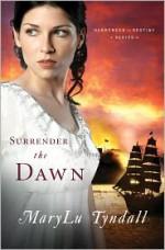 Surrender the Dawn - MaryLu Tyndall, M.L. Tyndall