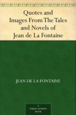 Quotes and Images From The Tales and Novels of Jean de La Fontaine - Jean de La Fontaine