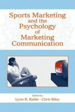 Sports Marketing and the Psychology of Marketing Communication - Lynn R. Kahle