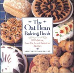 The Oat Bran Baking Book: 85 Delicious, Low-Fat, Low-Cholesterol Recipes - Nancy Baggett, Ruth Glick