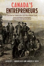 Canada's Entrepreneurs: From the Fur Trade to the 1929 Stock Market Crash: Portraits from the Dictionary of Canadian Biography - Andrew Ross, Andrew Smith