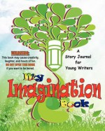 My Imagination Book: A Story Journal for Young Writers - D.J. Westerfield