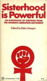 Sisterhood is Powerful: An Anthology of Writings from the Women's Liberation Movement - Robin Morgan