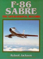 F-86 Sabre: The Operational Record - Robert Jackson