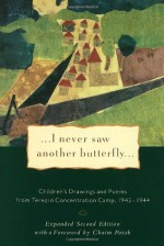I Never Saw Another Butterfly: Children's Drawings and Poems from the Terezin Concentration Camp, 1942-1944 - Hana Volavková, Václav Havel, Chaim Potok, United States Holocaust Memorial Museum