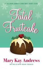 Fatal Fruitcake: A Christmas Short Story - Mary Kay Andrews, Kathy Hogan Trocheck