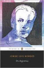 On Argentina - Jorge Luis Borges, Suzanne Levine, Alfred Mac Adam, Suzanne Jill Levine