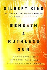 Beneath a Ruthless Sun: A True Story of Violence, Race, and Justice Lost and Found - Gilbert King, Kimberly Farr